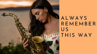 Always Remember Us This Way @Lady Gaga    Alto Saxophone cover by @Felicity saxophonist