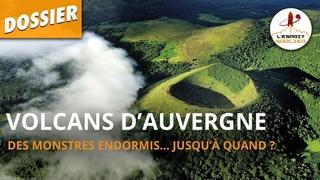 VOLCANS D'AUVERGNE : DES MONSTRES ENDORMIS... JUSQU'À QUAND ? - Dossier #13 - L'Esprit Sorcier