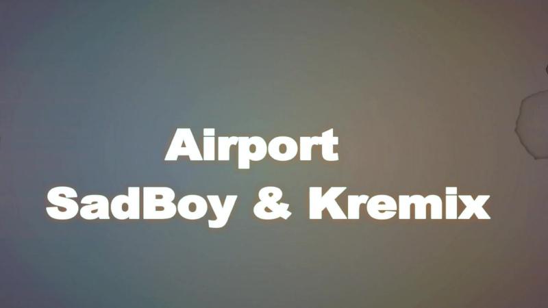 SadBoy Snippet Airport feat Kremix prod level