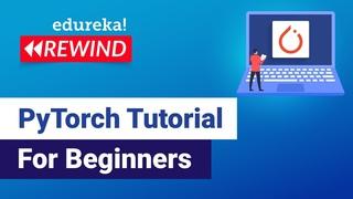 PyTorch Tutorial For Beginners   Deep Learning with Python Tutorial   Edureka   DL Rewind - 1